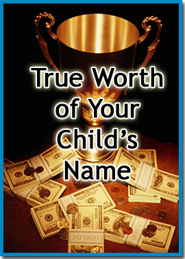 True Worth of Your Child's Name from http://DaddyGotCustody.com