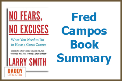No Fears, No Excuses by Larry Smith, Summary by Fred Campos on https://www.DaddyGotCustody.com