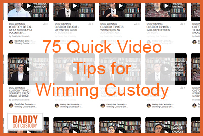 75 Quick Video Tips for Winning Custody https://www.DaddyGotCustody.com